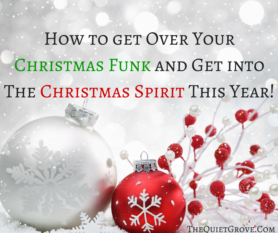 How To Get Over Your Christmas Funk And Get Into The Christmas Spirit This Year The Quiet Grove