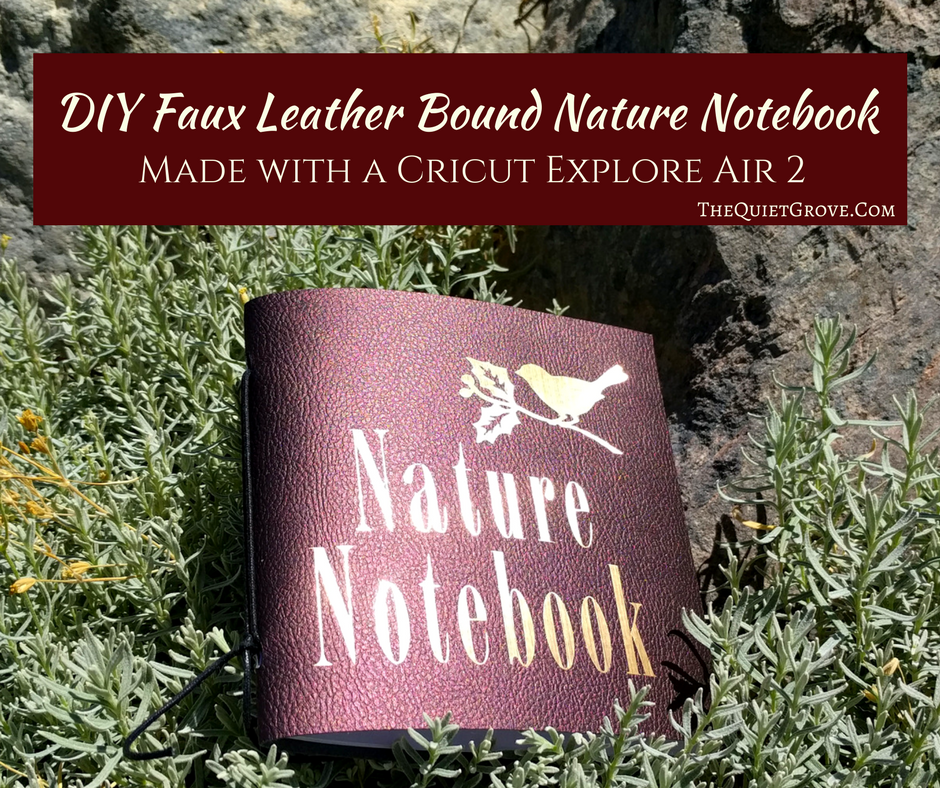 Diy Faux Leather Bound Nature Notebook Made With A Cricut